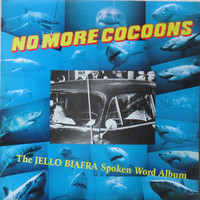 Biafra, Jello : No More Cocoons