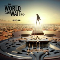 Waylon: The world can wait