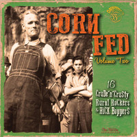V/A: Corn Fed - Volume Two - 16 Crude 'n' Crusty Rural Rockers & Hick Boppers