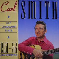 Smith, Carl: Old Lonesome Times 1951-56 Recordings
