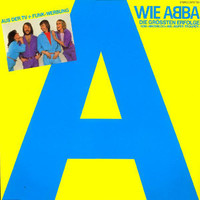 ABBA: A Wie ABBA (Die Grössten Erfolge Von »Waterloo« Bis »Super Trouper«)
