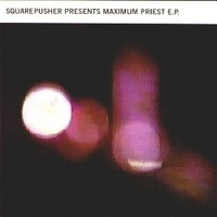 Squarepusher: presents maximum priest