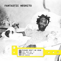 Fantastic Negrito: Please don't be dead