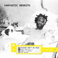 Fantastic Negrito: Please don't be dea