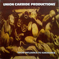 Union Carbide Productions : From Influence To Ignorance