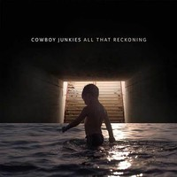 Cowboy Junkies: All that reckoning