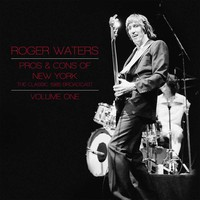 Waters, Roger: Pros & Cons of New York Vol. 1