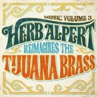 Alpert, Herb: Music Volume 3 - Herb Alpert Reimagines The Tijuana Brass