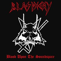 Blasphemy: Blood Upon the Soundspace