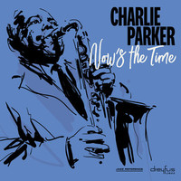 Parker, Charlie: Now's the time