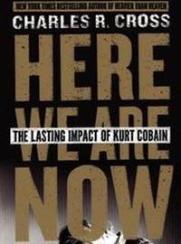Cobain, Kurt: Here we are now. the lasting impact of kurt cobain