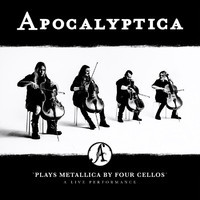 Apocalyptica: Plays Metallica - A Live Performance