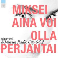 Värri, Taina: Miksei aina voi olla perjantai - 80-luvun Radio City 96,2