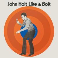 Holt, John: Like a bolt