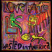 Love / Hate: Wasted In America