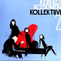 Koskinen, Kerkko / Kerkko Koskinen Kollektiivi : 2
