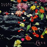 Blaqk Audio: Only Things We Love