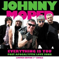 Johnny Moped: Everything Is You / Post Apocalyptic Love Song