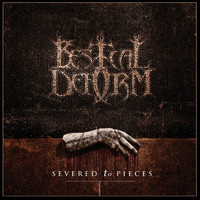 Bestial Deform: Severed To Pieces