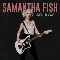 Fish, Samantha: Kill or be kind