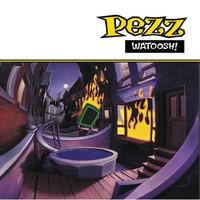 Pezz: Watoosh!