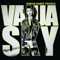 Vanja Sky: Woman Named Trouble