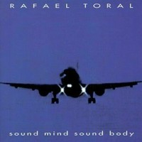 Toral, Rafael: Sound mind sound body