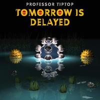 Professor Tip Top: Tomorrow is Delayed