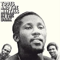 Toots and The Maytals: In The Dark