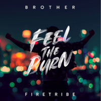 Brother Firetribe: Feel The Burn