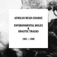 African Head Charge: Enviornmental Holes & Drastic Tracks: 1981 - 1986