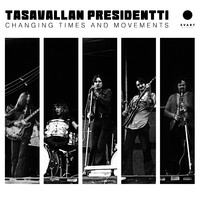 Tasavallan Presidentti: Changing Times And Movements - Live in Finland And Sweden 1970-1971