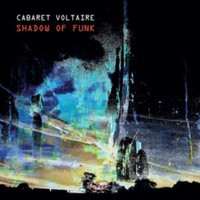 Cabaret Voltaire: Shadow of Funk