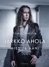 Lindblom, Tomi: Jarkko Ahola - Mies ja ääni