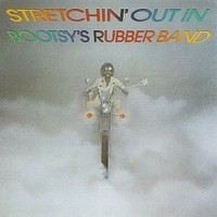 Bootsy's Rubber Band: Stretchin' out