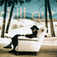 Hooker, John Lee: Chill Out