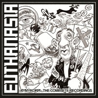 Euthanasia: Rymykorpi the complete recordings 1986-1989
