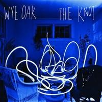 Wye Oak: The Knot